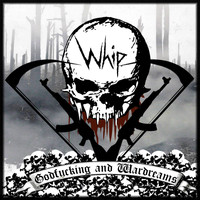 Whip - Godfucking and Wardreams