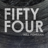 Will Fishman - Fifty Four