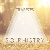 So Phistry - Trapezes