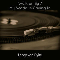 Leroy Van Dyke - Walk on By / My World Is Caving In