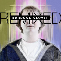 Burdock Clover - Time and Space: Remixed