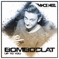 Vince Neel - Bomboclat (Up to You)