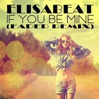 Elisabeat - If You Be Mine (Faded Remix)