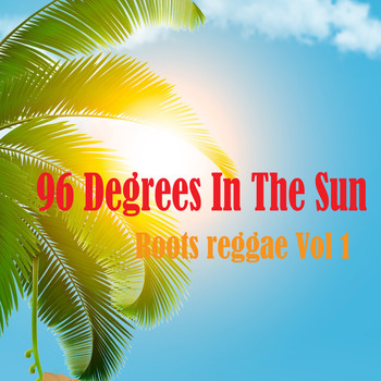 Various Artists - 96 Degrees In The Sun Roots Reggae, Vol.1