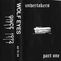 Wolf Eyes - Undertakers Part One