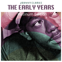 Johnny Clarke - The Early Years (Platinum Edition)