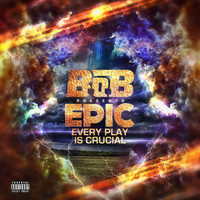 B.o.B - Epic: Every Play Is Crucial (Explicit)