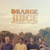 Orange Juice - Too Much Time & Not Enough of It