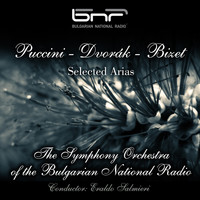 The Symphony Orchestra of the Bulgarian National Radio & Eraldo Salmieri feat. Bistra Zlatkova - Puccini - Dvorak - Bizet: Selected Arias