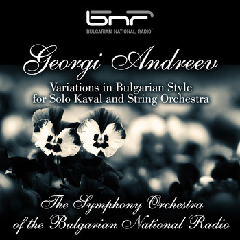The Symphony Orchestra of The Bulgarian National Radio - Georgi Andreev: Variations in Bulgarian Style for Solo Kaval and String Orchestra