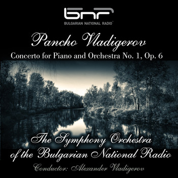 The Symphony Orchestra of The Bulgarian National Radio - Pancho Vladigerov: Concerto for Piano and Orchestra No. 1, Op. 6