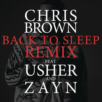 Chris Brown feat. Usher & ZAYN - Back To Sleep REMIX (Explicit)