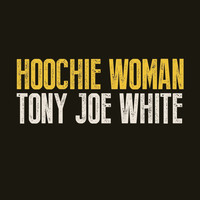 Tony Joe White - Hoochie Woman