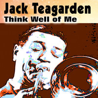 Jack Teagarden - Think Well of Me