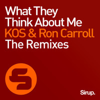 KOS & Ron Carroll - What They Think About Me - The Remixes