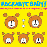 Rockabye Baby! - Lullaby Renditions of the Tragically Hip