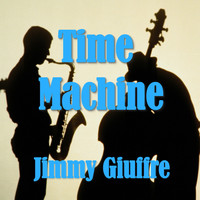 Jimmy Giuffre - Time Machine