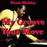 Hank Mobley - My Groove, Your Move