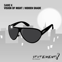 Same K - Vision Of Night / Hidden Shade