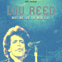 Lou Reed - Lou Reed: Waiting for the Man Live
