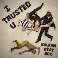 Balkan Beat Box - I Trusted U (Explicit)