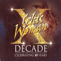 Celtic Woman - Decade. The Songs, The Show, The Traditions, The Classics.