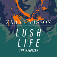 Zara Larsson - Lush Life (The Remixes)
