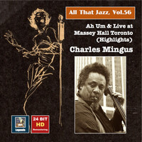 Charles Mingus - All that Jazz, Vol. 56 - Charles Mingus: Ah Um and Live at Massey Hall Toronto (Highlights)