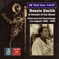 Bessie Smith - All That Jazz, Vol. 57: Bessie Smith - A Decade of the Blues (24 Bit HD Remastering 2016)