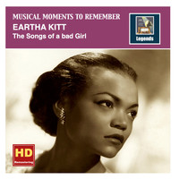 Eartha Kitt - Musical Moments To Remember: Eartha Kitt - The Songs of a bad Girl