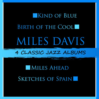 Miles Davis - 4 Classic Jazz Albums: Kind of Blue / Birth of the Cool / Miles Ahead / Sketches of Spain