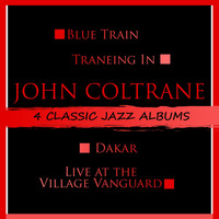 John Coltrane - 4 Classic Jazz Albums: Blue Train / Traneing In / Dakar / Live at the Village Vanguard