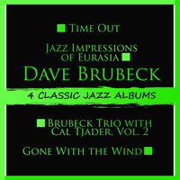 Dave Brubeck - 4 Classic Jazz Albums: Time Out / Jazz Impressions of Eurasia / Brubeck Trio with Cal Tjader, Vol. 2 / Gone with the Wind