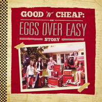 Eggs Over Easy - Good 'N' Cheap: The Eggs Over Easy Story