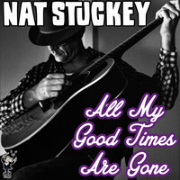 Nat Stuckey - All My Good Times Are Gone