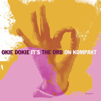 The Orb - Okie Dokie It's the Orb on Kompakt