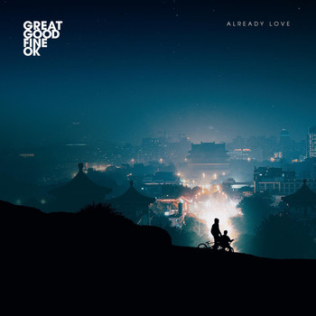 Great Good Fine OK - Already Love