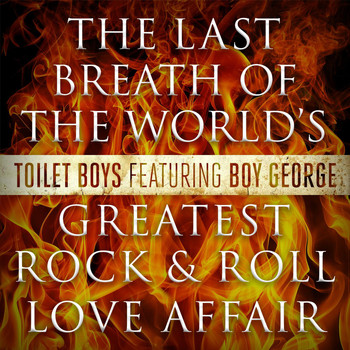 Boy George - The Last Breath of the World's Greatest Rock & Roll Love Affair (feat. Boy George)