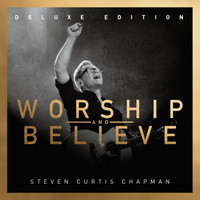 Steven Curtis Chapman - Worship And Believe (Deluxe Edition)
