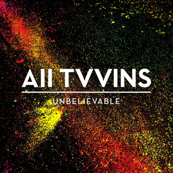 All Tvvins - Unbelievable