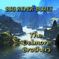 The Delmore Brothers - Big River Blues