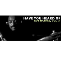 Roy Haynes - Have You Heard of Roy Haynes, Vol. 3