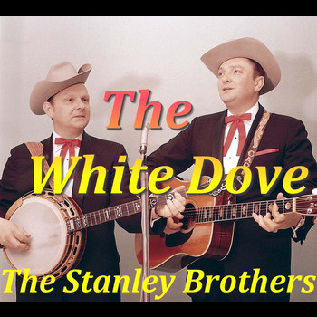 The Stanley Brothers - The White Dove