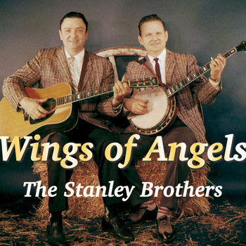 The Stanley Brothers - Wings Of Angels