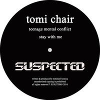 Tomi Chair - Teenage Mental Conflict / Stay With Me