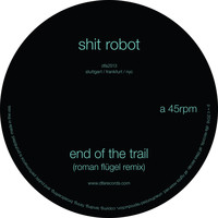Shit Robot - End of the Trail (Roman Flügel Remix)