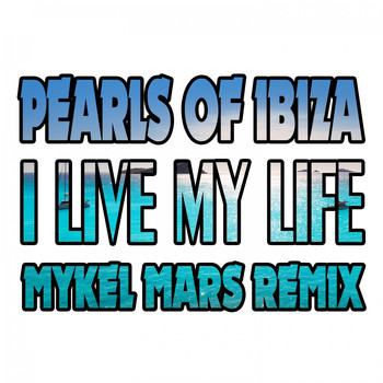 Pearls Of Ibiza - I Live My Life (Mykel Mars Remix)