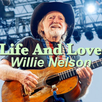 Willie Nelson - Life And Love