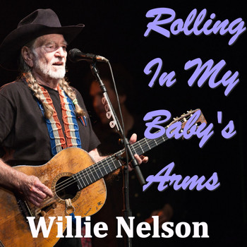 Willie Nelson - Rolling In My Baby's Arms