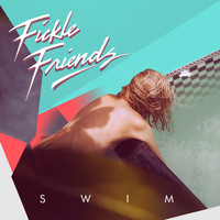 Fickle Friends - Swim